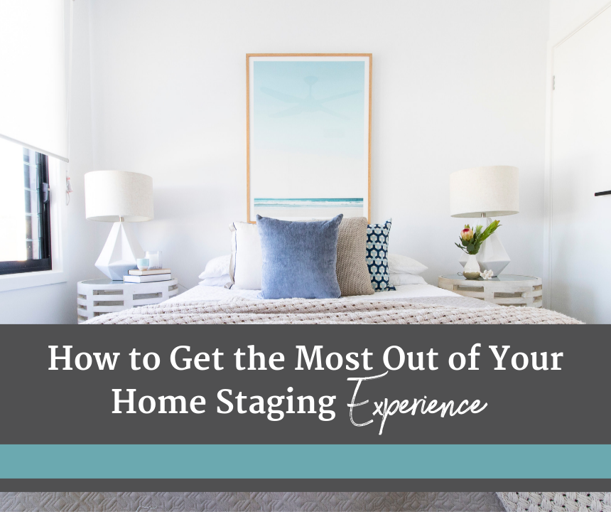 Get the most out of your home staging experience